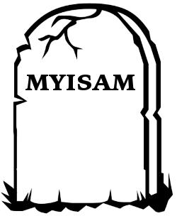 RIP MyISAM